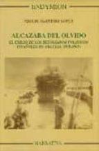 Alcazaba Del Olvido. El Exilio De Los Refugiados Politicos Españo Les En Argelia