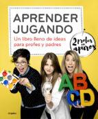 Aprender Jugando: Un Libro Lleno De Ideas Para Profes Y Padres
