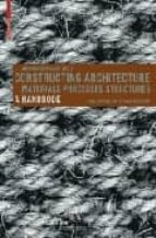 Constructing Architecture: Materials, Processes, Structures: A Ha Ndbook