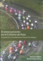 El Entrenamiento En El Ciclismo De Ruta: Competicion Y Ciclodepor Tistas. Nuevas Tecnologias