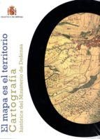 El Mapa Es El Territorio: Cartografia Historica Del Ministerio De Defensa