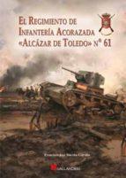 El Regimiento De Infanteria Acorazada Alcazar De Toledo Nº 61