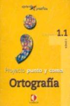 Poyecto Punto Y Coma: Ortografia: Cuaderno 1.1
